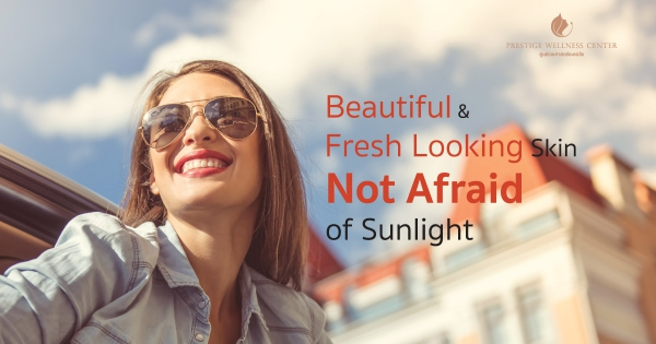 Beautiful & Fresh Looking Skin... Not Afraid of Sunlight, Prestige Sunnista